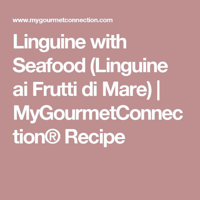 Linguine with Seafood (Linguine ai Frutti di Mare) | MyGourmetConnection® Recipe