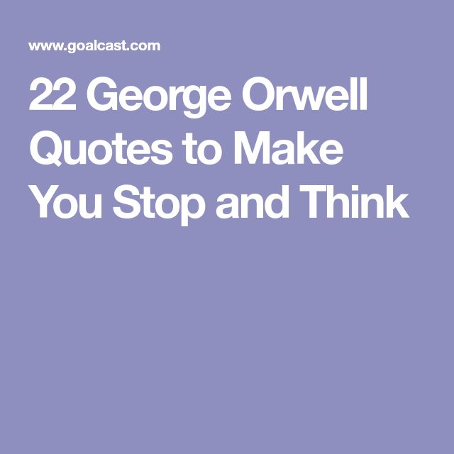 22 George Orwell Quotes to Make You Stop and Think