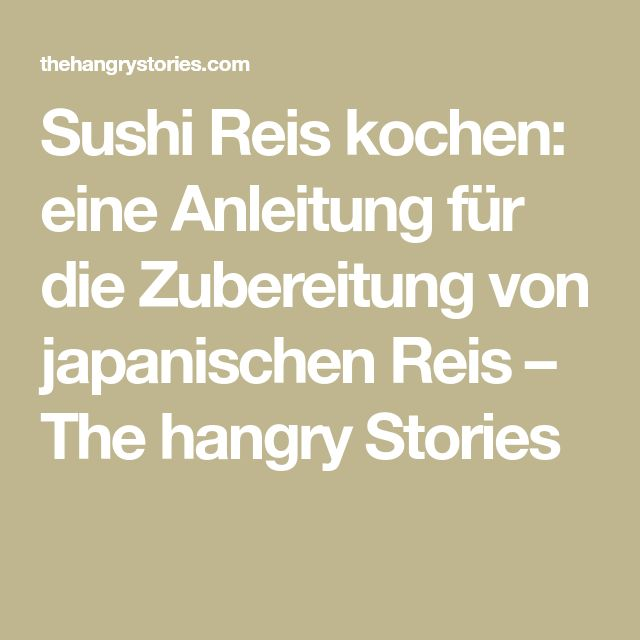 Sushi Reis kochen: eine Anleitung für die Zubereitung von japanischen Reis – The hangry Stories