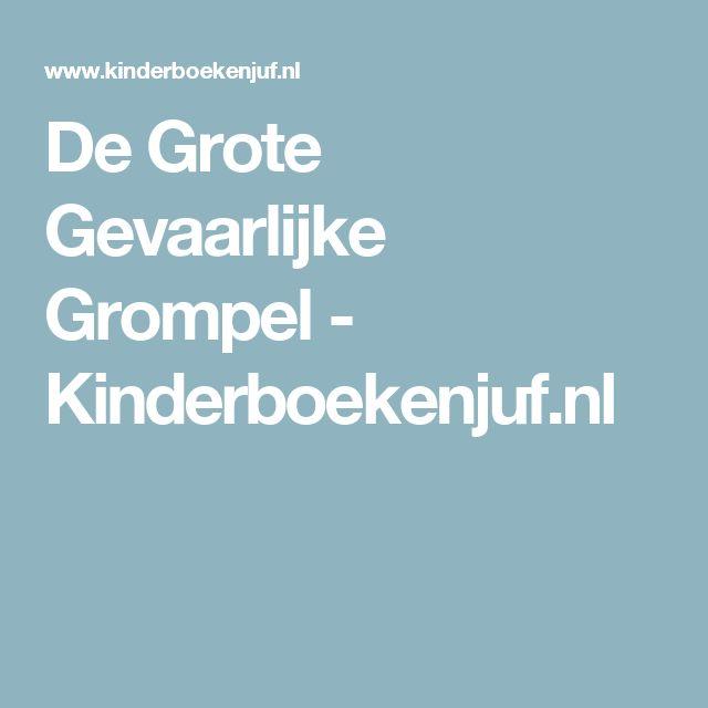 De Grote Gevaarlijke Grompel - Kinderboekenjuf.nl