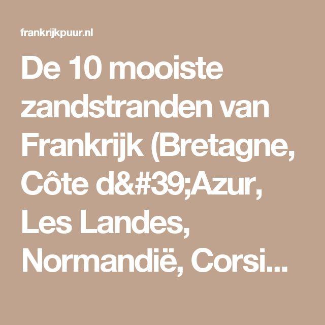 De 10 mooiste zandstranden van Frankrijk (Bretagne, Côte d'Azur, Les Landes, Normandië, Corsica)