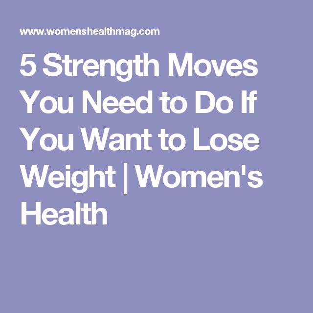 5 Strength Moves You Need to Do If You Want to Lose Weight | Women's Health