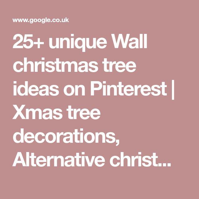 25+ unique Wall christmas tree ideas on Pinterest | Xmas tree decorations, Alternative christmas tree and Real xmas trees