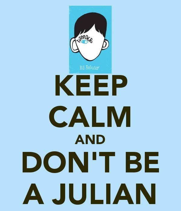 Wonder Book Quotes: KEEP CALM AND DON'T BE A JULIAN