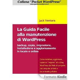 La Guida Facile alla Manutenzione di WordPress - Backup, copia, migrazione, installazione e aggiornamento in locale e online (Pocket WordPress)