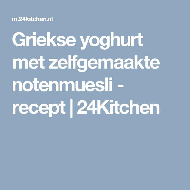 Griekse yoghurt met zelfgemaakte notenmuesli - recept | 24Kitchen