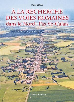 Pierre Leman : À la recherche des voies romaines dans le Nord-Pas-de-Calais : archéologie, pédagogie et tourisme