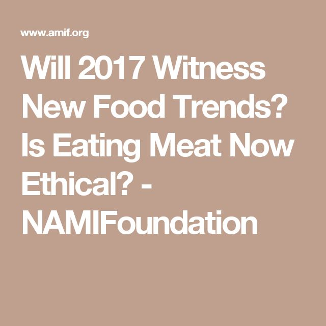 Will 2017 Witness New Food Trends? Is Eating Meat Now Ethical? - NAMIFoundation
