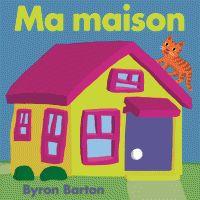 Byron Barton - Ma maison. https://hip.univ-orleans.fr/ipac20/ipac.jsp?session=14OVT35132349.500&menu=search&aspect=subtab48&npp=10&ipp=25&spp=20&profile=scd&ri=1&source=%7E%21la_source&index=.GK&term=Ma+maison+barton&x=0&y=0&aspect=subtab48
