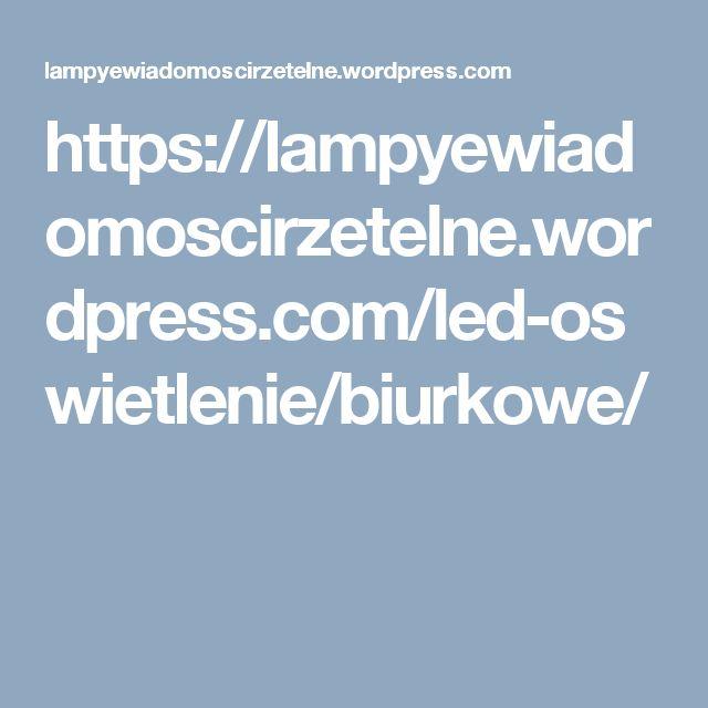 https://lampyewiadomoscirzetelne.wordpress.com/led-oswietlenie/biurkowe/