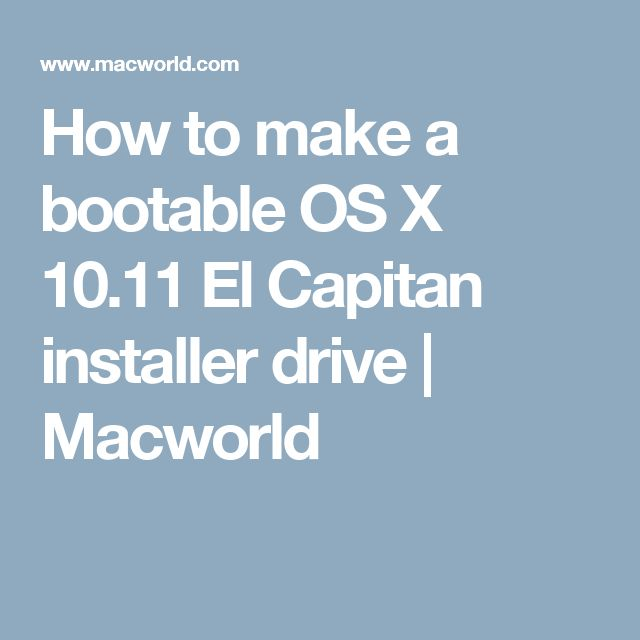 How to make a bootable OS X 10.11 El Capitan installer drive | Macworld