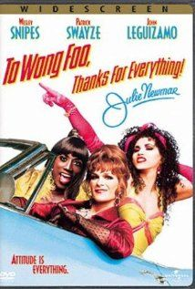 To Wong Foo Thanks for Everything, Julie Newmar: guilty pleasure movie. It is just too funny seeing these guys in drag.