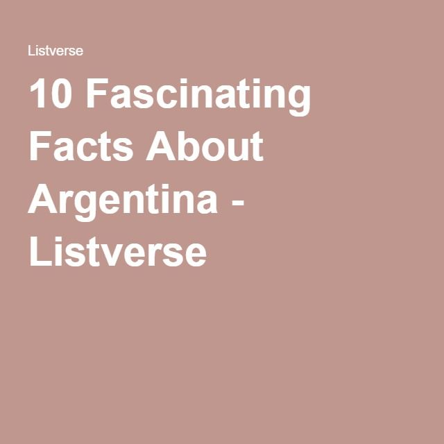 10 Fascinating Facts About Argentina - Listverse