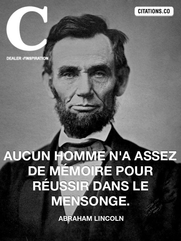 """""""Aucun homme n'a assez de mémoire pour réussir dans le mensonge."""" - [Abraham Lincoln]"""
