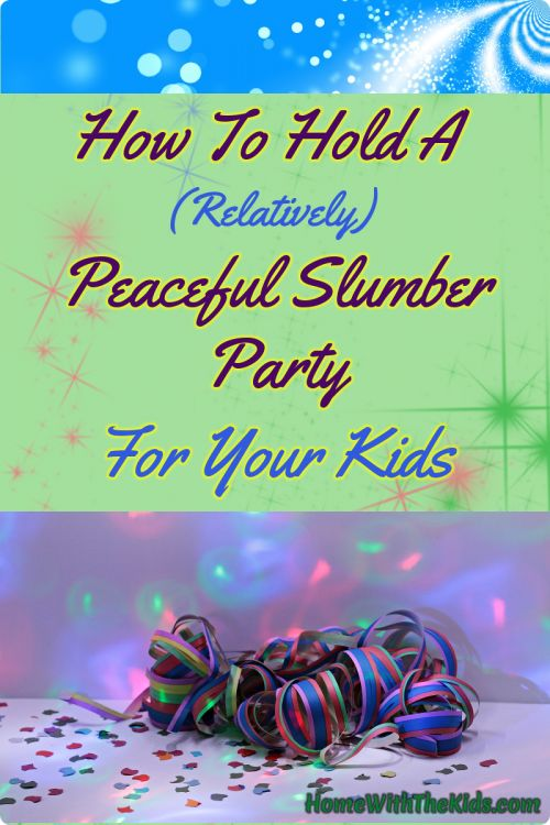 How To Hold A (Relatively) Peaceful Slumber Party For Your Kids
