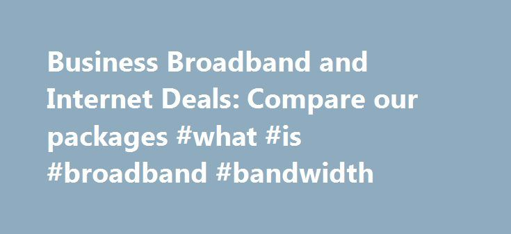 Business Broadband and Internet Deals: Compare our packages #what #is #broadband #bandwidth http://broadband.remmont.com/business-broadband-and-internet-deals-compare-our-packages-what-is-broadband-bandwidth/  #business broadband # Website Design rated No.1 on Trustpilot Rated No.1 on Trustpilot, bOnline can do it all for you, from designing a beautiful website to getting you to the top of local Google searches. Cheapest Line Rental in the UK At just 12.00 pcm, our line rental is not only…