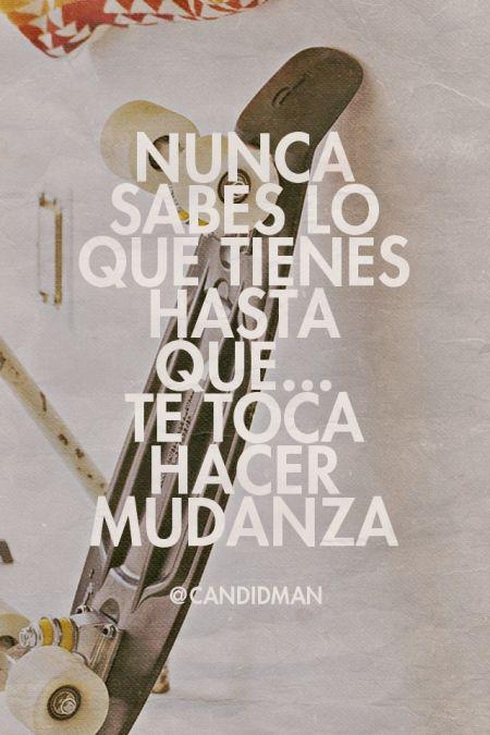 """""""Nunca sabes lo que tienes hasta que... Te toca hacer #Mudanza"""". #Citas #Frases @candidman"""