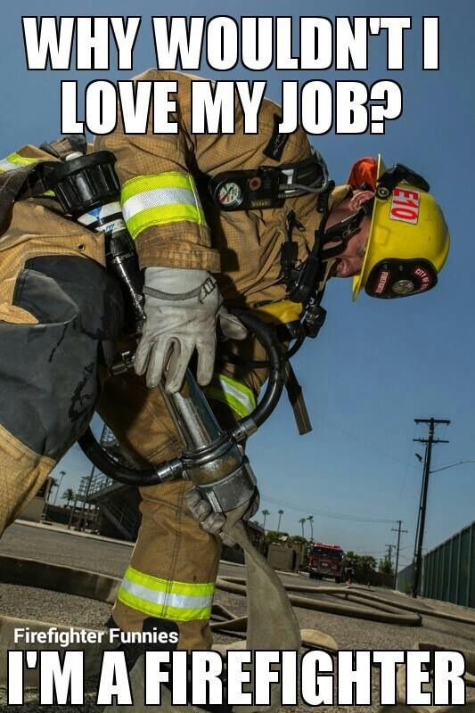 Why Wouldnu0027t I Love My Job? Iu0027m A Firefighter.