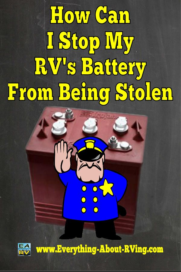Here is our answer to: How Can I Stop My RV's Battery From Being Stolen.  Unfortunately battery theft from RVs is becoming more and more common because it is... Read More: http://www.everything-about-rving.com/how-can-i-stop-my-rvs-battery-from-being-stolen.html