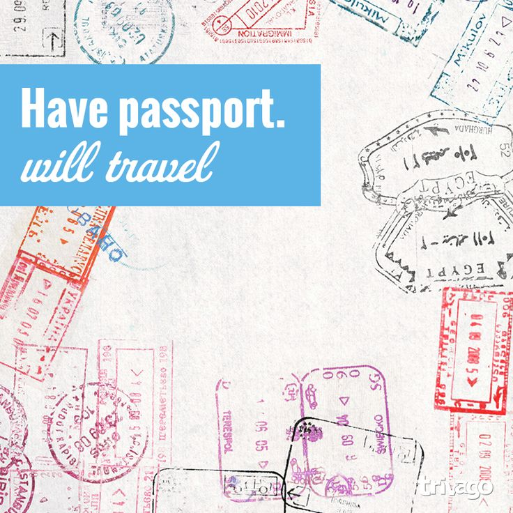 Travel Quotes:  have passport.  will travel