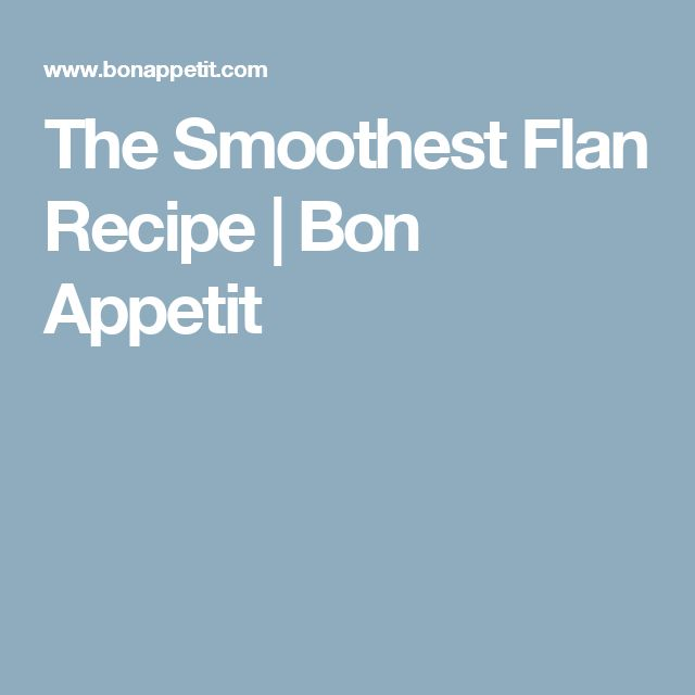 The Smoothest Flan Recipe | Bon Appetit
