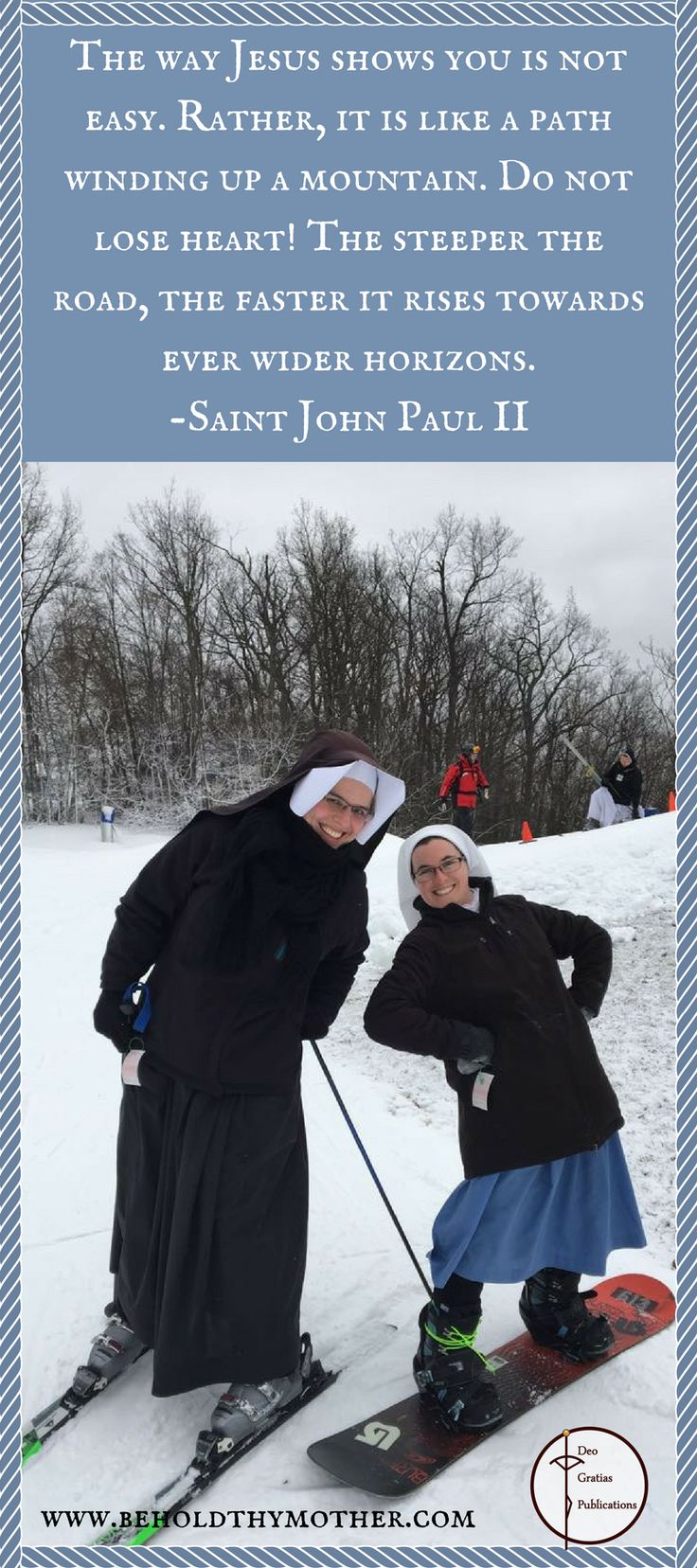 "Sr. Gaudia and Sr. Veritas hitting the slopes. ""Behold Thy Mother"", a Scriptural Rosary book, is steeped in beauty and tradition with sacred art, meditations by Church fathers, popes, saints and esteemed Catholic theologians, a side by side English/Latin translation of the Scripture verses, and medieval graphics. This beautiful Catholic prayer book and bears the imprimatur by Most Reverend Peter F. Christensen, Bishop of the Diocese of Boise and has received 5 star reviews."