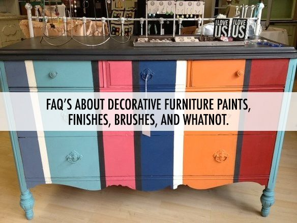 FAQ ABOUT DECORATIVE FURNITURE PAINTS, FINISHES, BRUSHES, AND WHATNOT (AND WHAT IS CHALK PAINT®?)