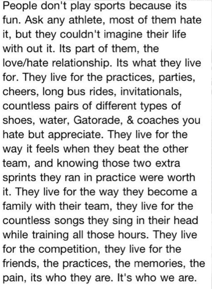 Ok so some what true but I love my sport! I play volleyball! Yes I play for the competition,the friends,the memories,the pain,the bruises,the tears but, I as so play because I love it!! I wouldn't give it up for the world! It's made me who I am today. You I'm going to be in the future. I will never say I hate volleyball! That I don't like it,it's not fun, because it is!!  Ok now I'm done ranting haha!  Laura