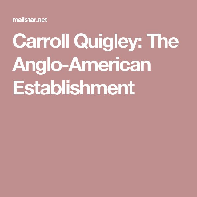 Carroll Quigley: The Anglo-American Establishment : an inside account of how Anglo-American parliamentary democracy has been hijacked by an elitist duopoly bent upon World Government.