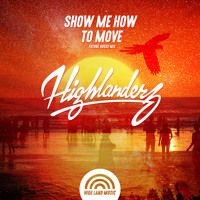 Show Me How To Move (Out 2017-12-13 Beatport) by Highlanderz on SoundCloud