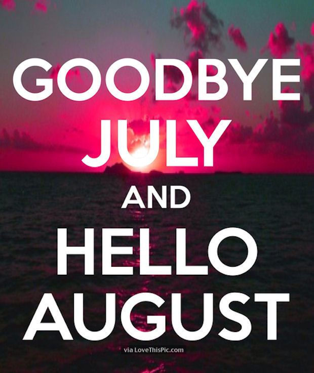 Charming Goodbye July Hello August Months Month August Hello August August Quotes Goodbye  July Goodbye July Quotes
