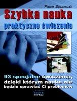 Szybka nauka - praktyczne ćwiczenia / Paweł Sygnowski    93 specjalne ćwiczenia, dzięki którym nauka nie będzie sprawiać Ci problemów