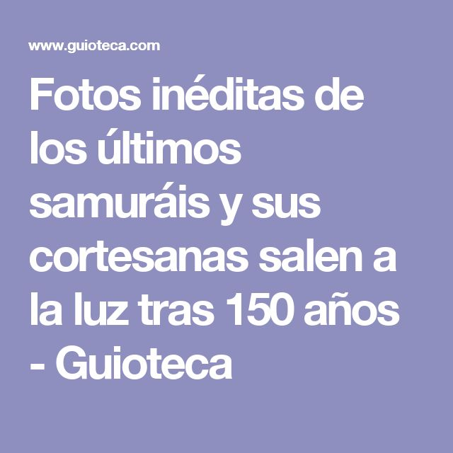 Fotos inéditas de los últimos samuráis y sus cortesanas salen a la luz tras 150 años - Guioteca