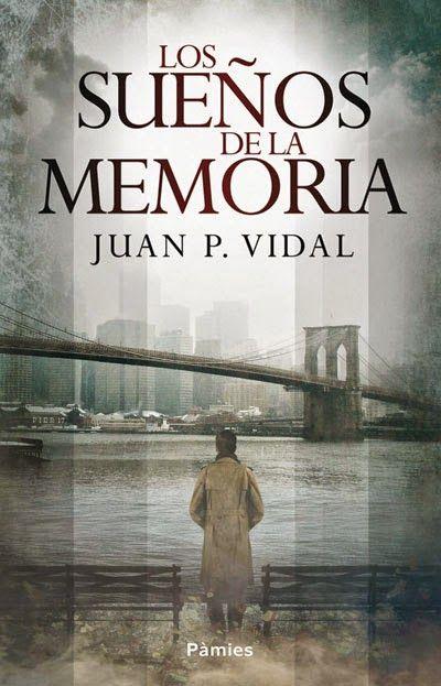 El universo de los libros: Los sueños de la memoria - Juan P. Vidal http://www.eluniversodeloslibros.com/2014/07/los-suenos-de-la-memoria-juan-p-vidal.html