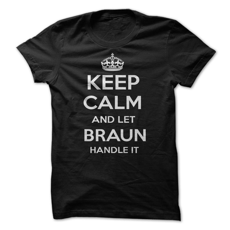 Keep Calm and let BRAUN Handle it Personalized T-Shirt LN