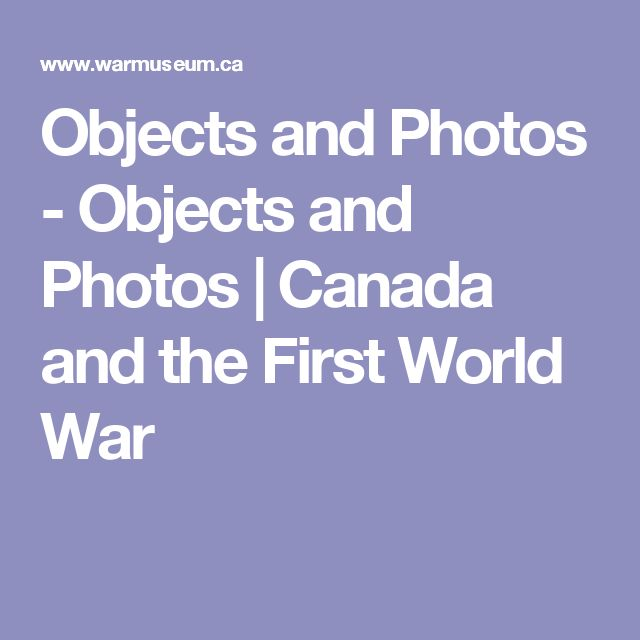 Objects and Photos - Objects and Photos   Canada and the First World War