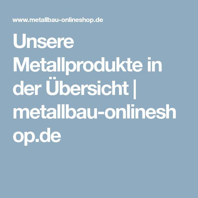 Unsere Metallprodukte in der Übersicht metallbau