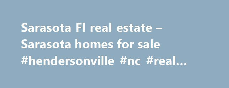 """Sarasota Fl real estate – Sarasota homes for sale #hendersonville #nc #real #estate http://real-estate.remmont.com/sarasota-fl-real-estate-sarasota-homes-for-sale-hendersonville-nc-real-estate/  #sarasota florida real estate # Sarasota Florida is a """"Paradise"""" of White Beaches, Warm Waters, Romantic Sunsets and Exceptional Real Estate Values In the metropolitan Sarasota FL area, you'll find over 80 outstanding golf courses, many surrounded by outstanding Sarasota golf course homes. Sarasota…"""