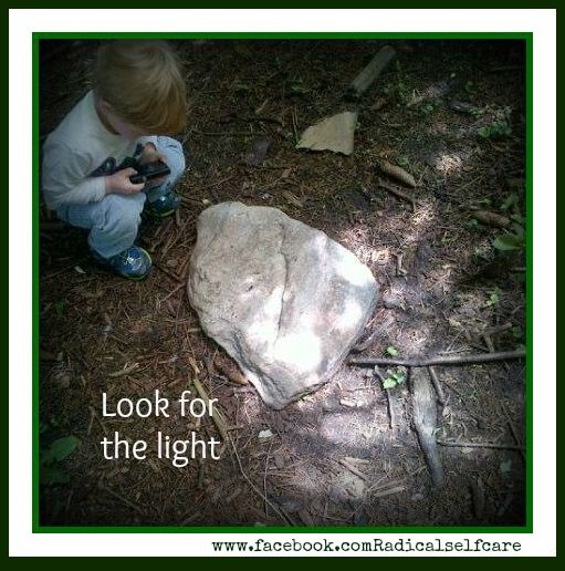 Look for the light in yourself and others. Look in unfamiliar places, in unfamiliar faces www.radicalself-care.ca