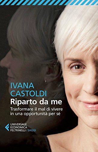 Riparto da me: Trasformare il mal di vivere in una opportunità per sé (Universale economica. Saggi) di Ivana Castoldi http://www.amazon.it/dp/B00MFVKJJO/ref=cm_sw_r_pi_dp_s8AWwb03JJ1YF