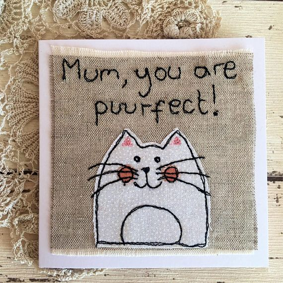 Puurfect for Mothers Day or Birthday This Mum you are puurfect design has been made using fabric appliqué onto linen and free motion embroidery on a sewing machine. The linen square is left with a raw edge and mounted onto 4x4 white card. Inside message can read Happy Mothers Day,