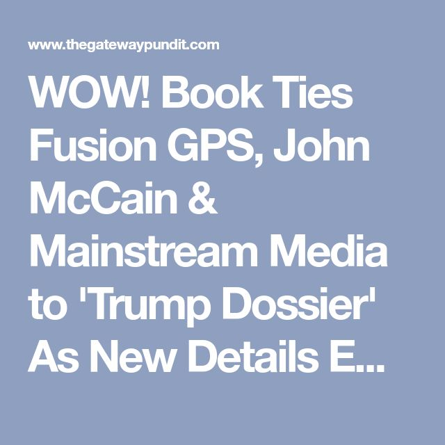WOW! Book Ties Fusion GPS, John McCain & Mainstream Media to 'Trump Dossier' As New Details Emerge