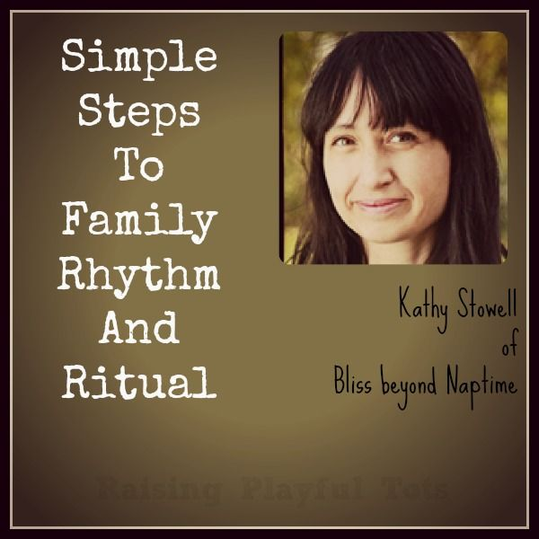 Simple Steps To Family Rhythm And Ritual (podcast from Raising Playful Tots)
