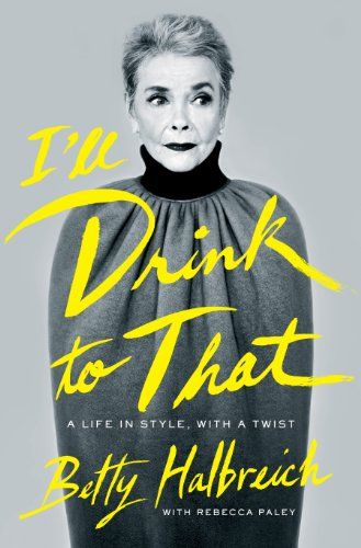 "FASHION BOOK TO BUY: ""I'll Drink to That: A Life in Style, with a Twist"" by #BettyHalbreich from #BergdorfGoodman with Rebecca Paley"