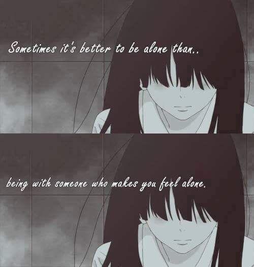 trad: Parfois il vaut mieux être seul que...d'être avec quelqu'un qui te fait te sentir seul.
