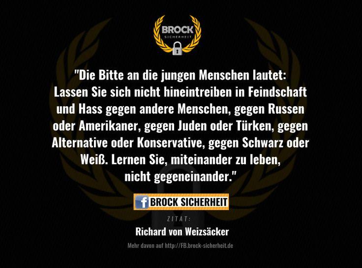 Diesen wertvollen Beitrag von Altkanzler Richard von Weizäcker können wir voll und ganz unterstreichen. Finden Sie mehr von BROCK auf unserer Facebook-Seite: http://fb.brock-sicherheit.de