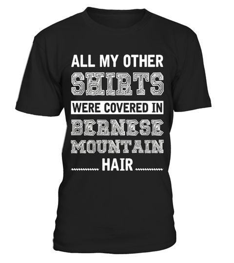 "# All My Other Shirts Were Covered In Bernese Mountain Hair .  Special Offer, not available in shops      Comes in a variety of styles and colours      Buy yours now before it is too late!      Secured payment via Visa / Mastercard / Amex / PayPal      How to place an order            Choose the model from the drop-down menu      Click on ""Buy it now""      Choose the size and the quantity      Add your delivery address and bank details      And that's it!      Tags: You are dogs lovers, cat…"