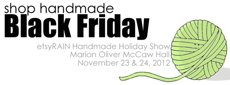 Shop Handmade this Black Friday - join us at McCaw Hall for the Handmade Holiday Show - http://www.etsyrain.com/shows/etsyrain-2012-handmade-holiday-show