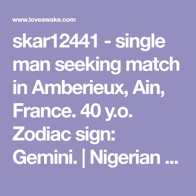 skar12441 - single man seeking match in Amberieux, Ain, France. 40 y.o. Zodiac sign: Gemini.  | Nigerian scammer 419 | romance scams | dating profile with fake picture