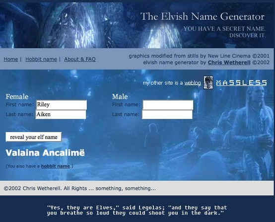 Elvish Name Generator. I've been looking for this for forever! This is awesome! It also has a link to a hobbit name generator!  COOL!